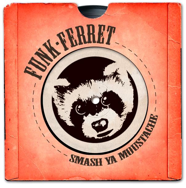 Funk Ferret - Smash Ya Moustache